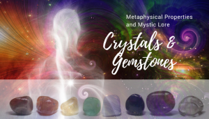 Learn the Metaphysical Properties & Mystic Lore of Healing Crystals