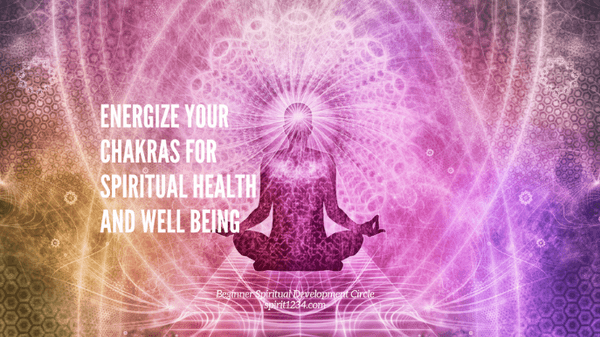 Energize Your Chakras for Spiritual Health and Well Being