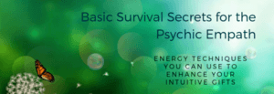 Basic Survival Secrets of the Psychic Empath